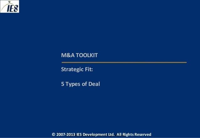 M&A TOOLKIT     Strategic Fit:     5 Types of Deal© 2007-2013 IESIES Development Ltd. All Ltd. Reserved       © 2007-2012 ...