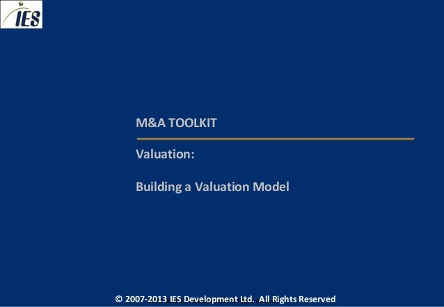 M&A TOOLKIT     Valuation:     Building a Valuation Model© 2007-2013 IESIES Development Ltd. All Ltd. Reserved       © 200...