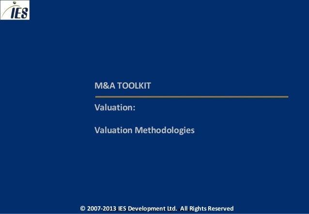 M&A TOOLKIT     Valuation:     Valuation Methodologies© 2007-2013 IESIES Development Ltd. All Ltd. Reserved       © 2007-2...