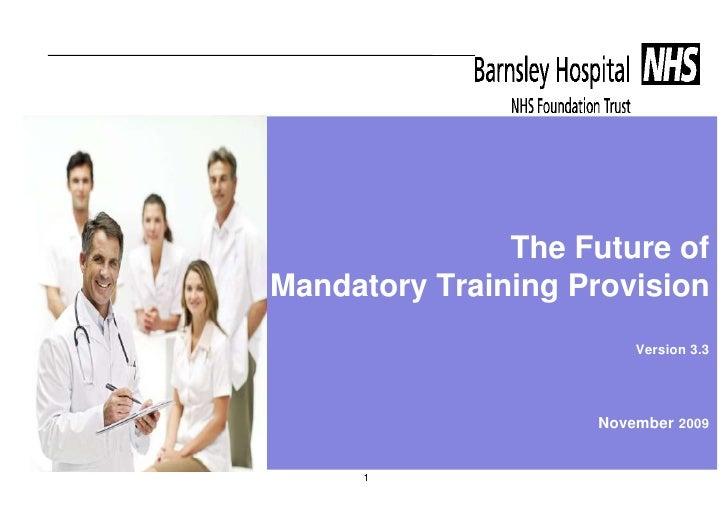 The Future of Mandatory Training Provision                         Version 3.3                         November 2009      ...