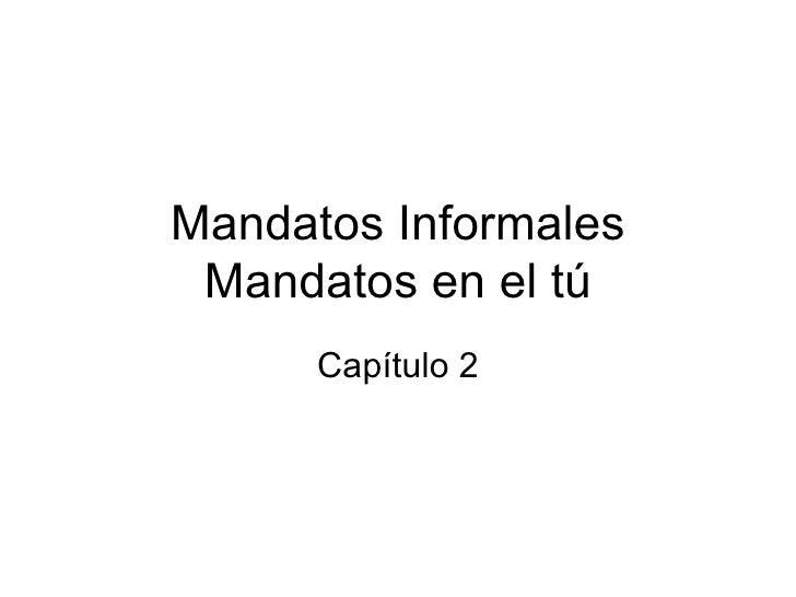 Mandatos Informales Mandatos en el tú Capítulo 2