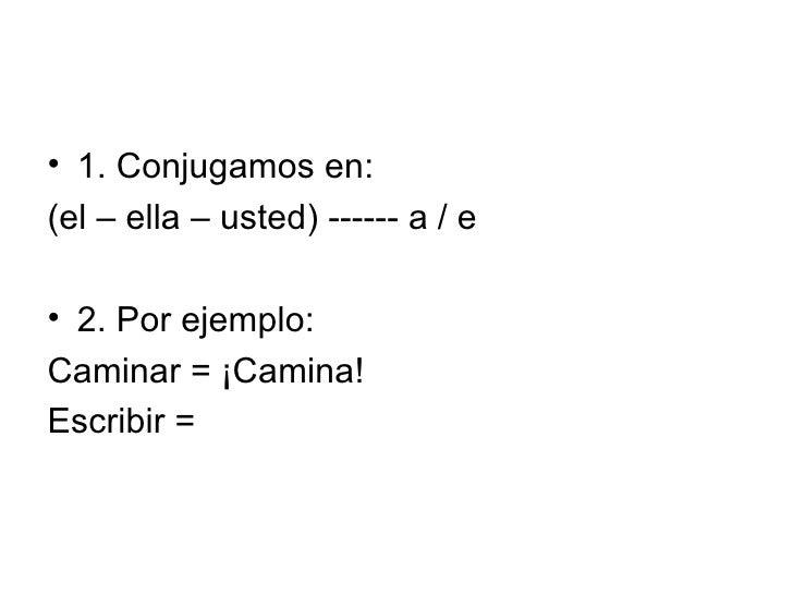 <ul><li>1. Conjugamos en: </li></ul><ul><li>(el – ella – usted) ------ a / e </li></ul><ul><li>2. Por ejemplo: </li></ul><...