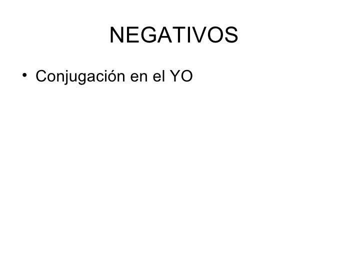NEGATIVOS <ul><li>Conjugación en el YO </li></ul>