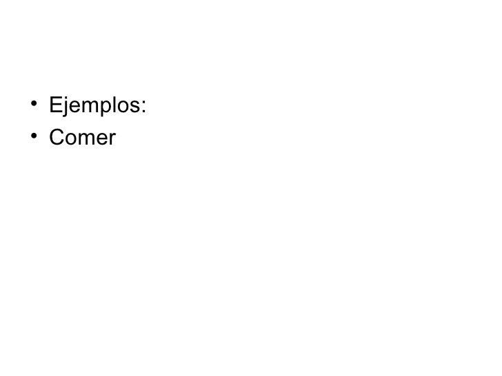 <ul><li>Ejemplos: </li></ul><ul><li>Comer </li></ul>