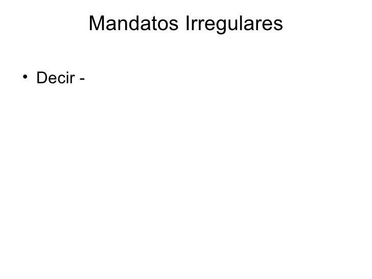 Mandatos Irregulares <ul><li>Decir - </li></ul>