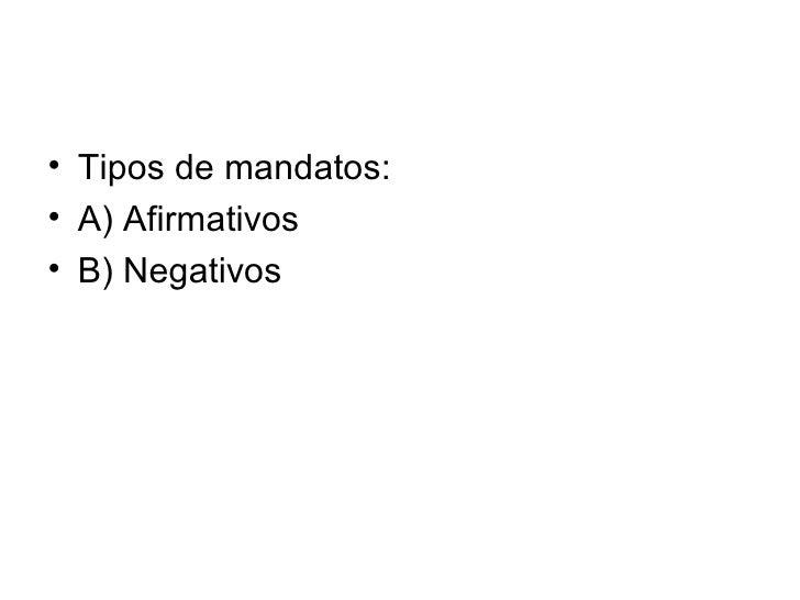 <ul><li>Tipos de mandatos: </li></ul><ul><li>A) Afirmativos </li></ul><ul><li>B) Negativos </li></ul>