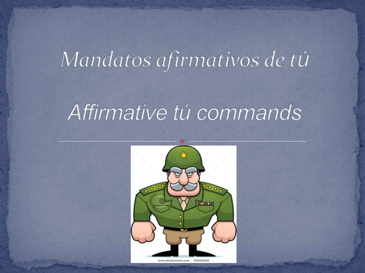 Mandato means command in Spanish. Commands are usedwhen someone is speaking directly to someone and tellinghim or her what...