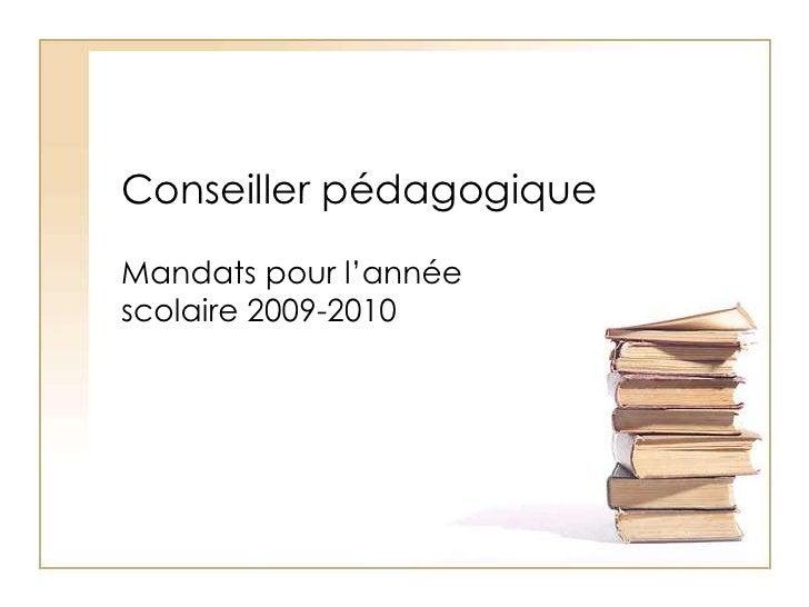 Conseiller pédagogique<br />Mandats pour l'année scolaire 2009-2010<br />