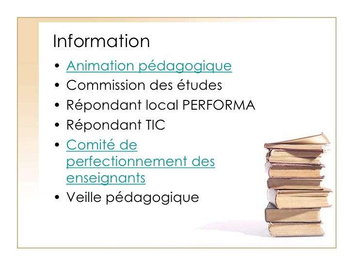 Information<br />Animation pédagogique<br />Commission des études<br />Répondant local PERFORMA<br />Répondant TIC<br />C...