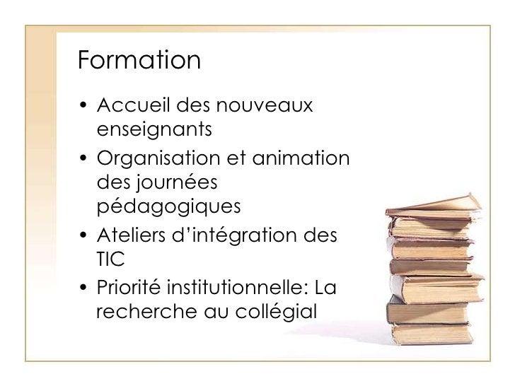 Formation<br />Accueil des nouveaux enseignants<br />Organisation et animation des journées pédagogiques<br />Ateliers d'i...