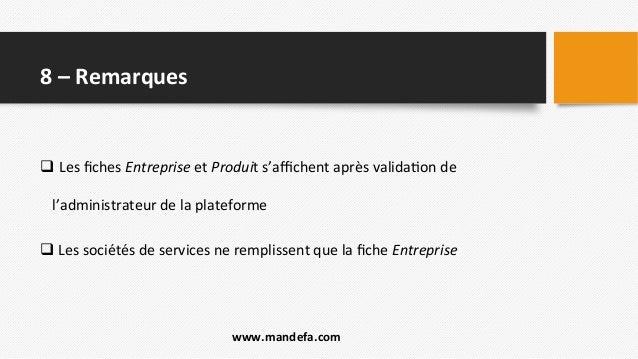 8  –  Remarques   q Les  fiches  Entreprise  et  Produit  s'affichent  après  valida2on  de   l'adm...