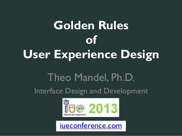 Golden Rules          ofUser Experience Design    Theo Mandel, Ph.D. Interface Design and Development        iueconference...