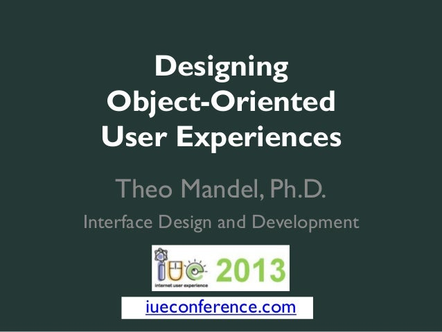 Designing  Object-Oriented  User Experiences   Theo Mandel, Ph.D.Interface Design and Development       iueconference.com