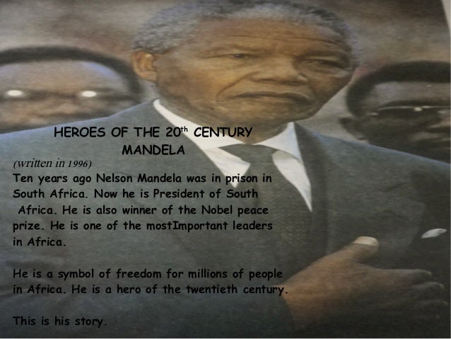 HEROES OF THE 20th CENTURY MANDELA (written in 1996)  Ten years ago Nelson Mandela was in prison in South Africa. Now he i...