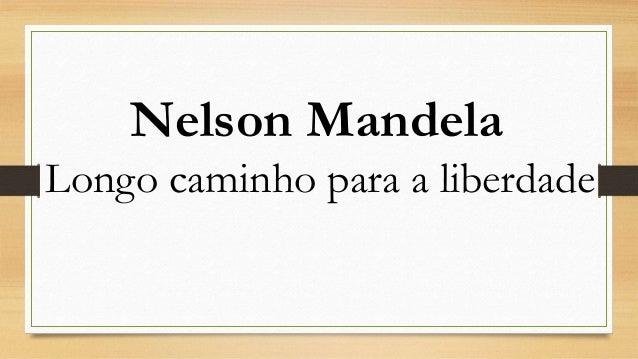 Nelson Mandela Longo caminho para a liberdade
