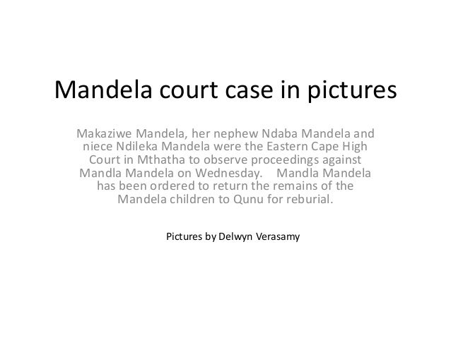 Mandela court case in pictures Makaziwe Mandela, her nephew Ndaba Mandela and niece Ndileka Mandela were the Eastern Cape ...