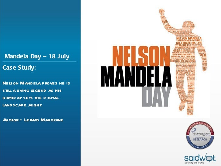 Mandela Day – 18 J ulyCase Study:Nelson Mandela proves he isstill a living legend as hisbirthday sets the digitallandscape...