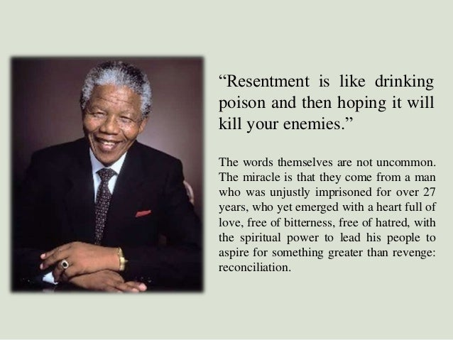 """""""Resentment is like drinking poison and then hoping it will kill your enemies."""" The words themselves are not uncommon. The..."""