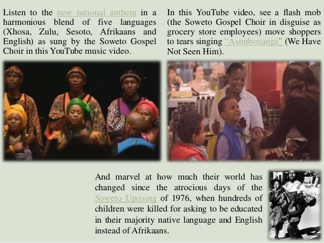 Listen to the new national anthem in a harmonious blend of five languages (Xhosa, Zulu, Sesoto, Afrikaans and English) as ...