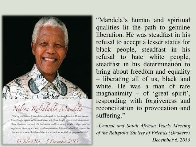 """""""Mandela""""s human and spiritual qualities lit the path to genuine liberation. He was steadfast in his refusal to accept a l..."""