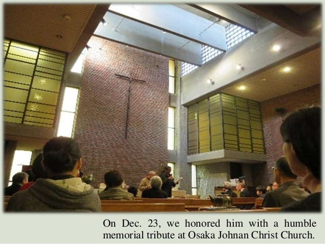 On Dec. 23, we honored him with a humble memorial tribute at Osaka Johnan Christ Church.