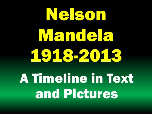 Nelson Mandela 1918-2013 A Timeline in Text and Pictures