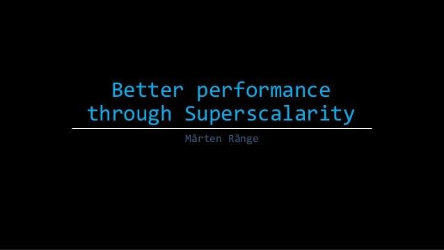 Better performance through Superscalarity Mårten Rånge