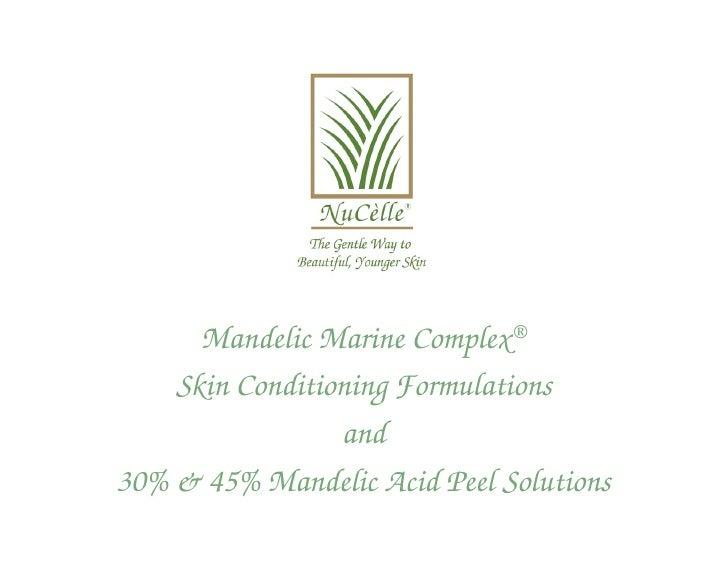 Mandelic Marine Complex®     Skin Conditioning Formulations                  and 30% & 45% Mandelic Acid Peel Solutions