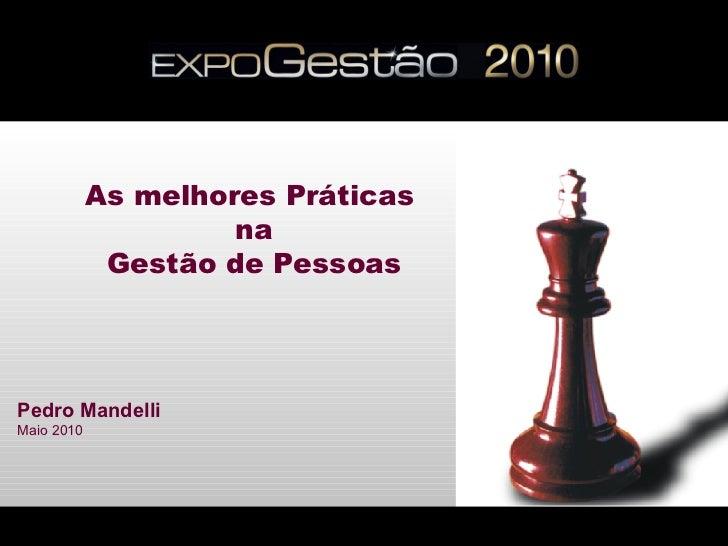 As melhores Práticas                     na             Gestão de PessoasPedro MandelliMaio 2010