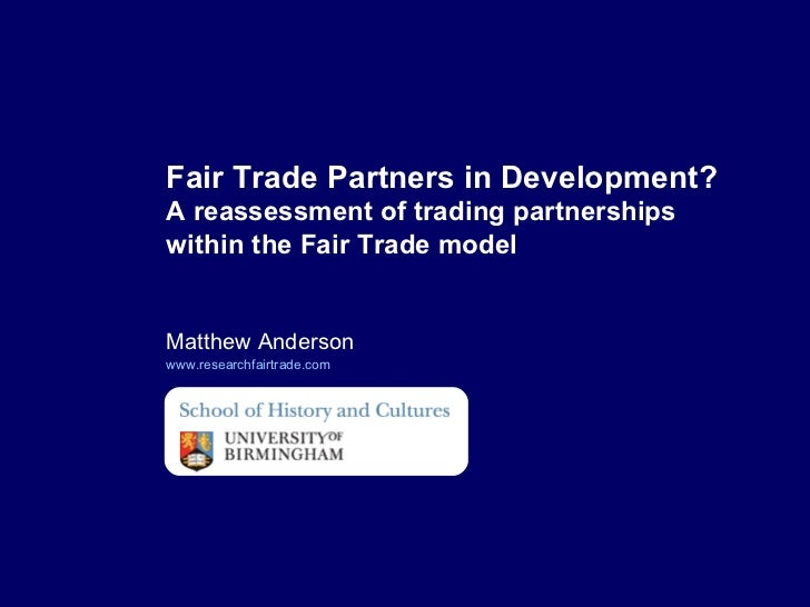 Matthew Anderson www.researchfairtrade.com   Fair Trade Partners in Development?  A reassessment of trading partnerships w...