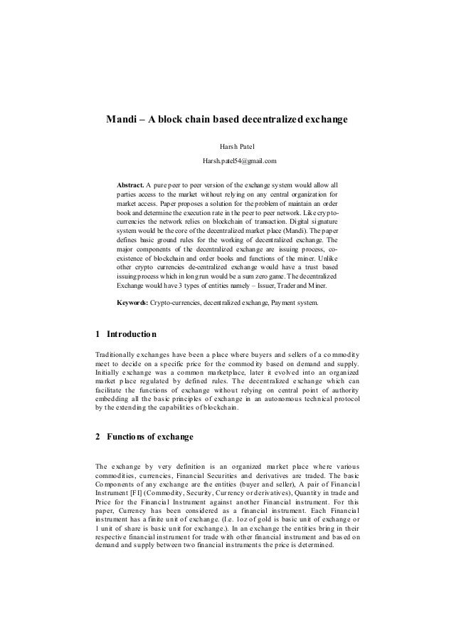 Mandi – A block chain based decentralized exchange Harsh Patel Harsh.patel54@gmail.com Abstract. A pure peer to peer versi...