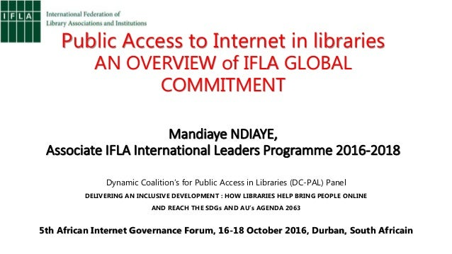 Public Access to Internet in libraries AN OVERVIEW of IFLA GLOBAL COMMITMENT Mandiaye NDIAYE, Associate IFLA International...