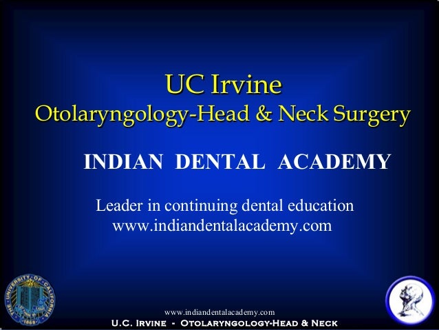 UC Irvine  Otolaryngology-Head & Neck Surgery INDIAN DENTAL ACADEMY Leader in continuing dental education www.indiandental...