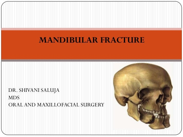 MANDIBULAR FRACTURE DR. SHIVANI SALUJA MDS ORALAND MAXILLOFACIAL SURGERY