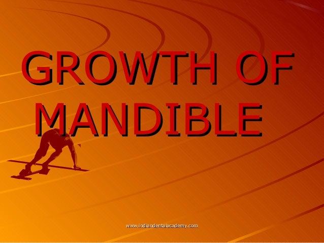 GROWTH OF MANDIBLE www.indiandentalacademy.com