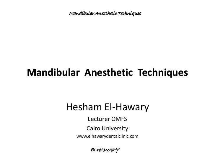 Mandibular Anesthetic TechniquesMandibular Anesthetic Techniques       Hesham El-Hawary               Lecturer OMFS       ...