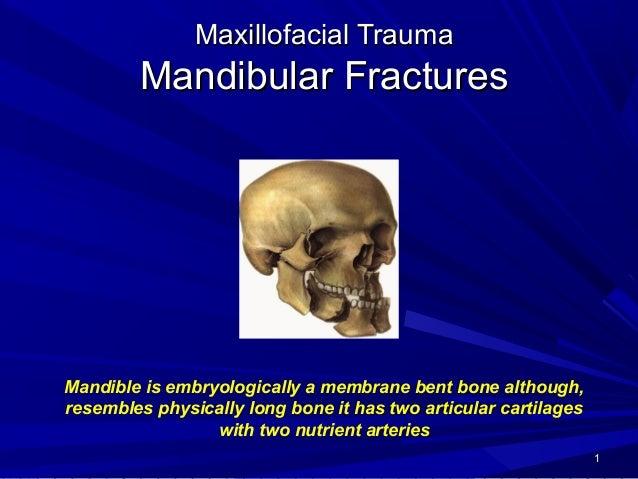 11 Maxillofacial TraumaMaxillofacial Trauma Mandibular FracturesMandibular Fractures Mandible is embryologically a membran...