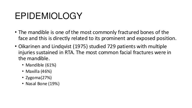 EPIDEMIOLOGY • The mandible is one of the most commonly fractured bones of the face and this is directly related to its pr...