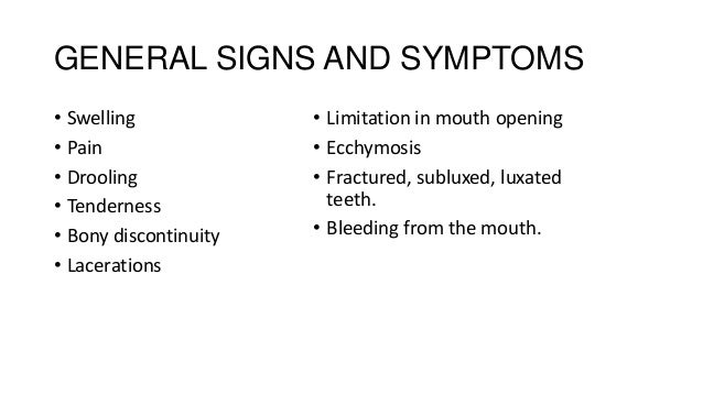 GENERAL SIGNS AND SYMPTOMS • Swelling • Pain • Drooling • Tenderness • Bony discontinuity • Lacerations  • Limitation in m...