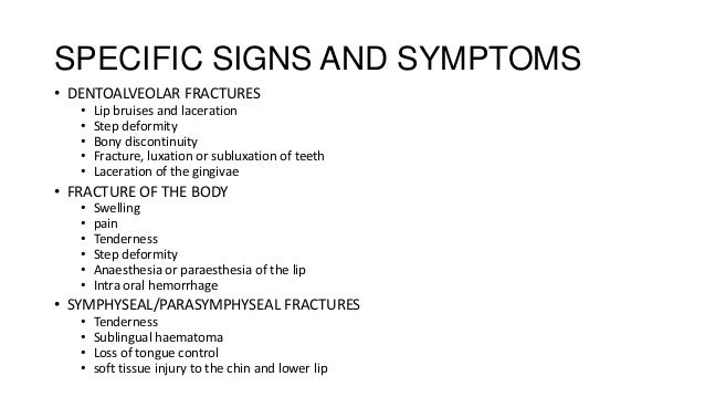 SPECIFIC SIGNS AND SYMPTOMS • DENTOALVEOLAR FRACTURES • • • • •  Lip bruises and laceration Step deformity Bony discontinu...
