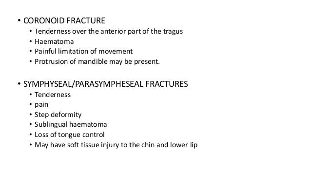 • CORONOID FRACTURE • • • •  Tenderness over the anterior part of the tragus Haematoma Painful limitation of movement Prot...