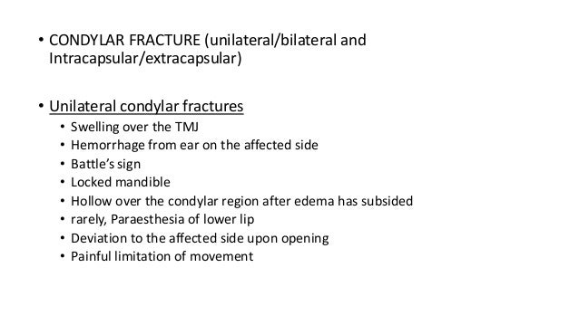 • CONDYLAR FRACTURE (unilateral/bilateral and Intracapsular/extracapsular) • Unilateral condylar fractures • • • • • • • •...