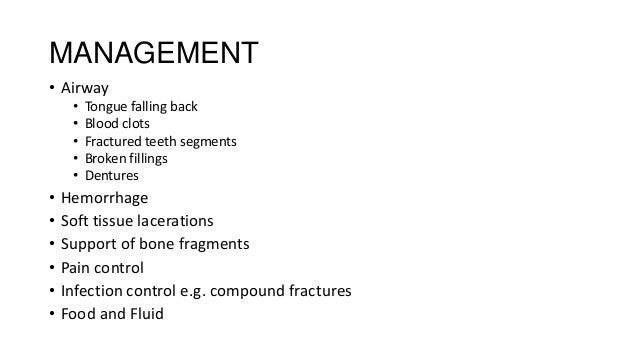 MANAGEMENT • Airway • • • • •  • • • • • •  Tongue falling back Blood clots Fractured teeth segments Broken fillings Dentu...