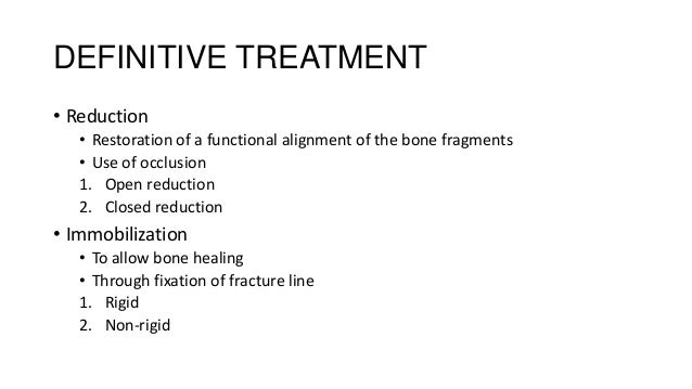 DEFINITIVE TREATMENT • Reduction • Restoration of a functional alignment of the bone fragments • Use of occlusion 1. Open ...