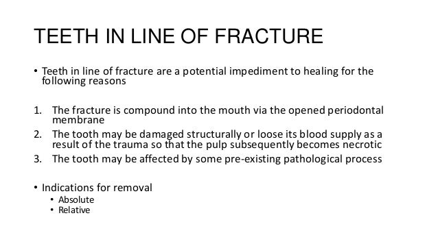 TEETH IN LINE OF FRACTURE • Teeth in line of fracture are a potential impediment to healing for the following reasons  1. ...
