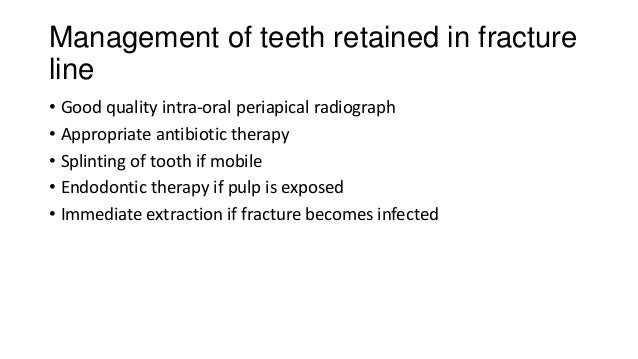 Management of teeth retained in fracture line • Good quality intra-oral periapical radiograph • Appropriate antibiotic the...