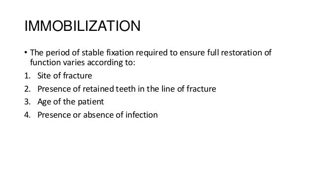 IMMOBILIZATION • The period of stable fixation required to ensure full restoration of function varies according to: 1. Sit...