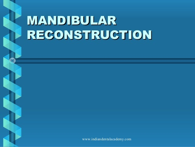 MANDIBULAR RECONSTRUCTION  www.indiandentalacademy.com