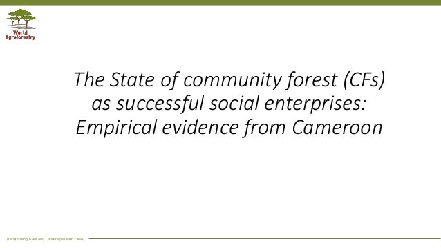 Transforming Lives and Landscapes with Trees The State of community forest (CFs) as successful social enterprises: Empiric...