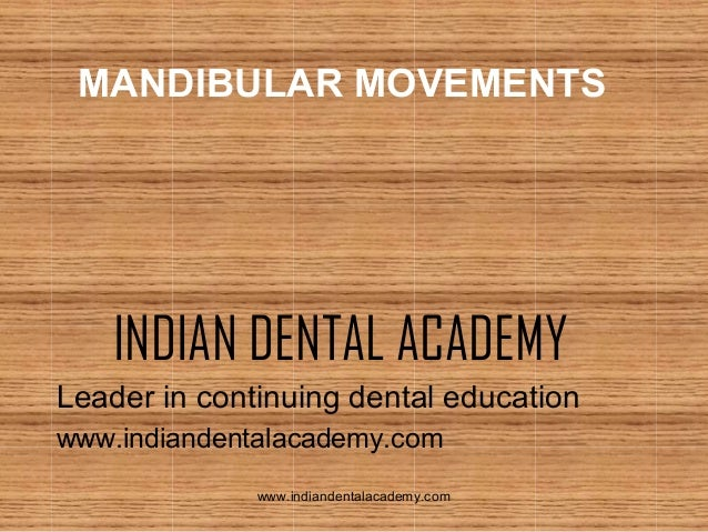 MANDIBULAR MOVEMENTS  INDIAN DENTAL ACADEMY Leader in continuing dental education www.indiandentalacademy.com www.indiande...